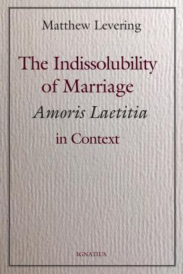 The Indissolubility of Marriage: Amoris Laetitia in Context