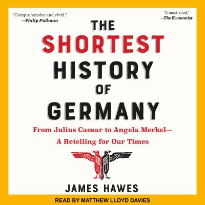 The Shortest History of Germany: From Julius Caesar to Angela Merkel -- A Retelling for Our Times