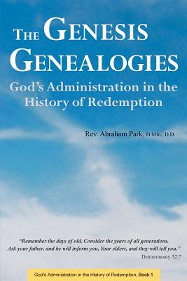 The Genesis Genealogies: God's Administration in the History of Redemption (Book 1)