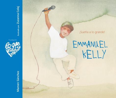 Emmanuel Kelly: ¡sueña a Lo Grande!