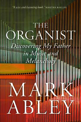 The Organist: Fugues, Fatherhood, and a Fragile Mind