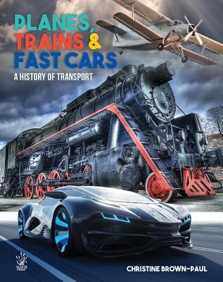 Planes, Trains & Fast Cars: A History of Transport