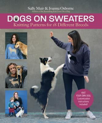 Dogs on Sweaters: Knitting Patterns for 18 Different Breeds