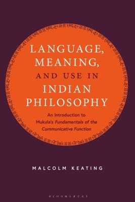 """Language, Meaning, and Use in Indian Philosophy: An Introduction to Mukula's """"fundamentals of the Communicative Function"""""""