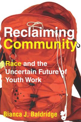 Reclaiming Community: Race and the Uncertain Future of Youth Work