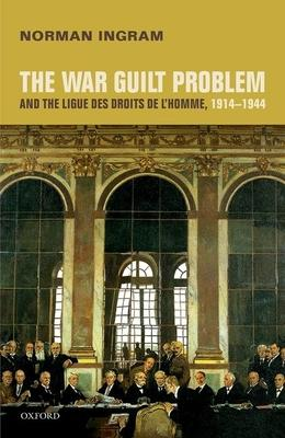 The War Guilt Problem and the Ligue Des Droits De L'homme 1914-1944