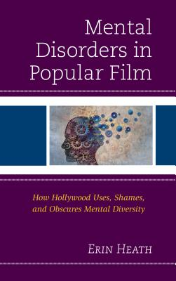 Mental Disorders in Popular Film: How Hollywood Uses, Shames, and Obscures Mental Diversity
