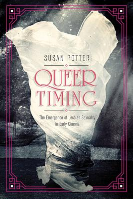 Queer Timing: The Emergence of Lesbian Sexuality in Early Cinema
