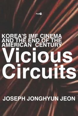 Vicious Circuits: Korea's IMF Cinema and the End of the American Century