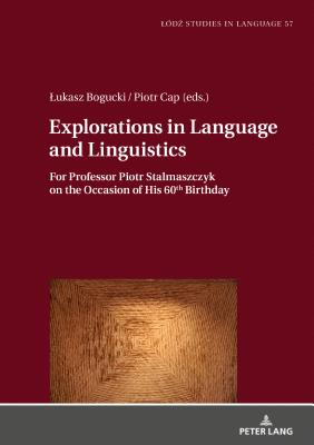Exploration in Language and Linguistics: For Professor Piotr Stalmaszczyk on the Occasion of His 60th Birthday