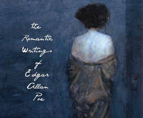 The Romantic Writings of Edgar Allen Poe: Library Edition