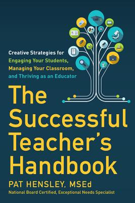 The Successful Teacher's Handbook: Creative Strategies for Engaging Your Students, Managing Your Classroom, and Thriving As an E