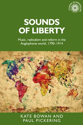 Sounds of Liberty: Music, Radicalism and Reform in the Anglophone World, 1790-1914