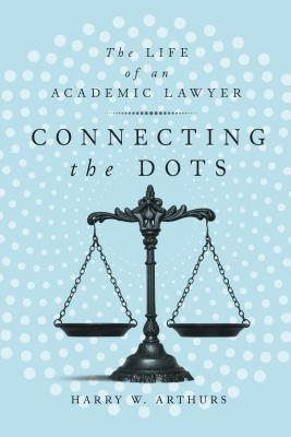 Connecting the Dots: The Life of an Academic Lawyer