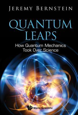Quantum Leaps: How Quantum Mechanics Took over Science