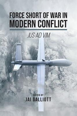 Force Short of War in Modern Conflict: Jus Ad Vim