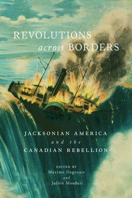 Revolutions across Borders: Jacksonian America and the Canadian Rebellion