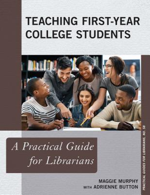 Teaching First-Year College Students: A Practical Guide for Librarians