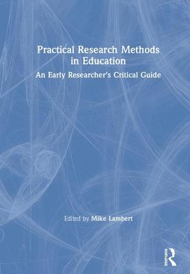 Practical Research Methods in Education: An Early Researcher's Critical Guide