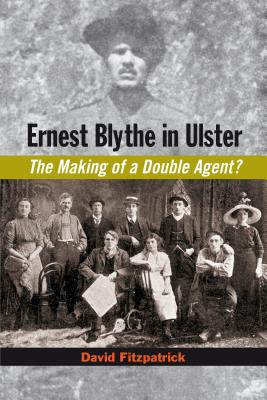 Ernest Blythe in Ulster: The Making of a Double Agent?