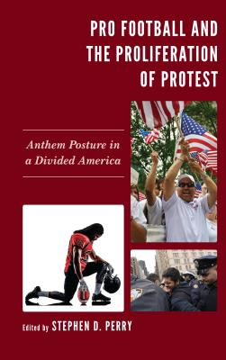 Pro Football and the Proliferation of Protest: Anthem Posture in a Divided America