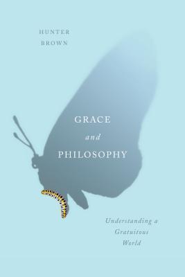 Grace and Philosophy: Understanding a Gratuitous World