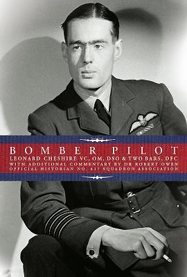 Bomber Pilot: Bomber Command Pilot Leonard Cheshire's Classic Second World War Memoir