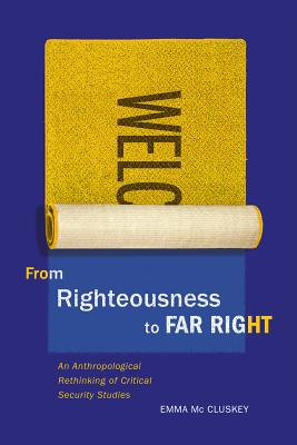 From Righteousness to Far Right: An Anthropological Rethinking of Critical Security Studies