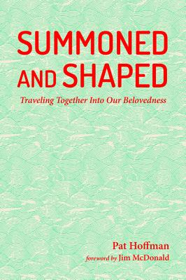 Summoned and Shaped: Traveling Together into Our Belovedness
