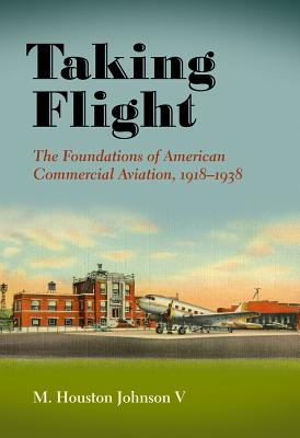 Taking Flight: The Foundations of American Commercial Aviation, 1918-1938