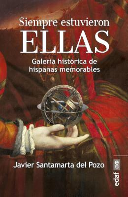Siempre estuvieron ellas / Woman Were Always There: Galeria Historica De Hispanas Memorables