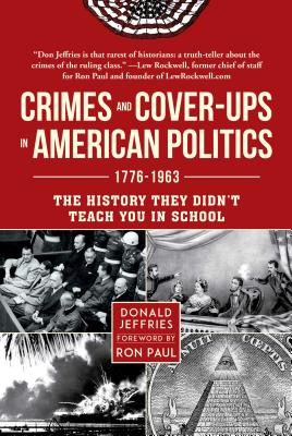 Crimes and Cover-Ups in American Politics: 1776-1963: The History They Didn't Teach You in School