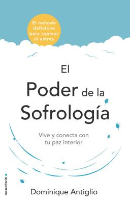 El poder de la sofrología / The Life-Changing Power of Sophrology: Vive Y Conecta Con Tu Paz Interior