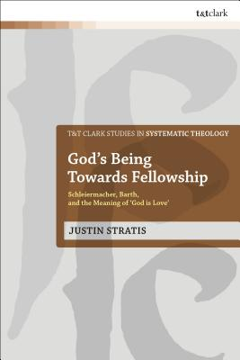God's Being Towards Fellowship: Schleiermacher, Barth, and the Meaning of God Is Love
