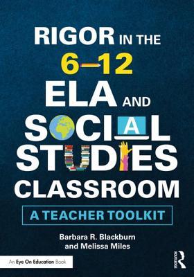 Rigor in the 6–12 Ela and Social Studies Classroom: A Teacher Toolkit