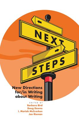 Next Steps: New Directions For/In Writing About Writing