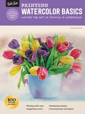Painting Watercolor Basics: Master the Art of Painting in Watercolor