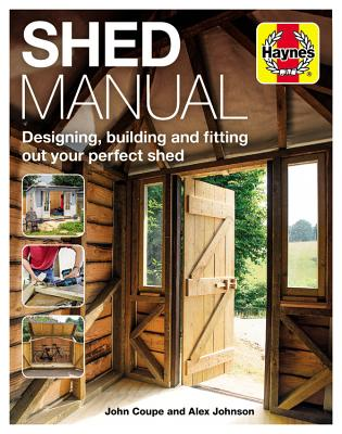 Shed Manual: Designing, Building and Fitting Out Your Prefect Shed