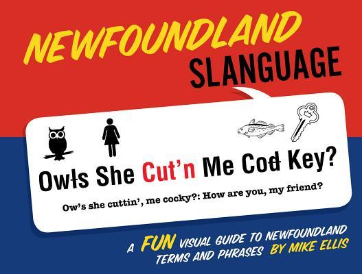 Newfoundland Slanguage: A Fun Visual Guide to Newfoundland Terms and Phrases