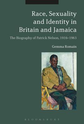 Race, Sexuality and Identity in Britain and Jamaica: The Biography of Patrick Nelson, 1916-1963