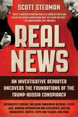 Real News: An Investigative Reporter Uncovers the Foundations of the Trump-Russia Conspiracy