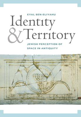 Identity and Territory: Jewish Perceptions of Space in Antiquity