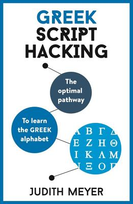 Teach Yourself Greek Script Hacking: The Optimal Pathway to Learn the Greek Alphabet