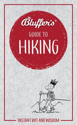 Bluffer's Guide to Hiking: Instant Wit and Wisdom