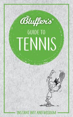 Bluffer's Guide to Tennis: Instant Wit and Wisdom
