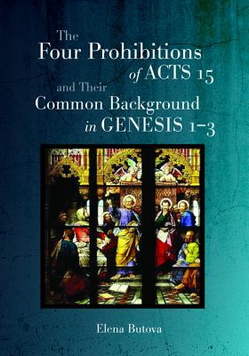 The Four Prohibitions of Acts 15 and Their Common Background in Genesis 1-3