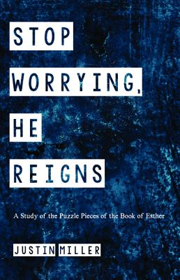 Stop Worrying, He Reigns: A Study of the Puzzle Pieces of the Book of Esther