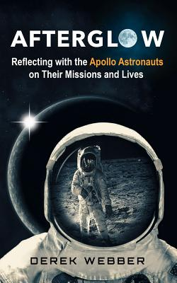 Afterglow: Reflecting With the Apollo Astronauts on Their Missions and Lives