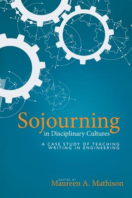 Sojourning in Disciplinary Cultures: A Case Study of Teaching Writing in Engineering