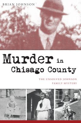Murder in Chisago County: The Unsolved Johnson Family Mystery